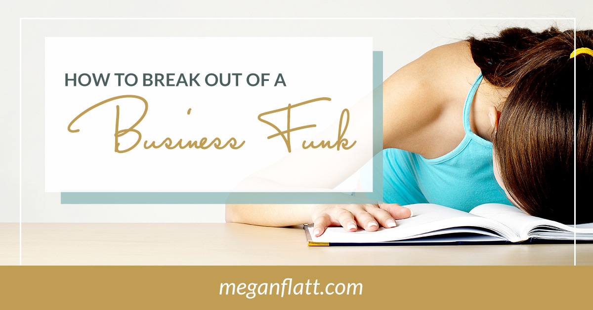 5 Ways to Get Out of a Business Funk